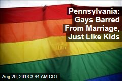 Pennsylvania: Gays, 12-Year- Olds Barred from Marriage