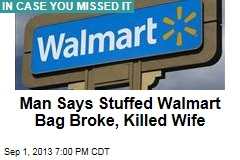 Man Says Stuffed Walmart Bag Broke, Killed Wife