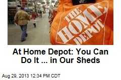 At Home Depot: You Can Do It ... in Our Sheds