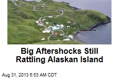 Big Aftershocks Still Rattling Alaskan Island