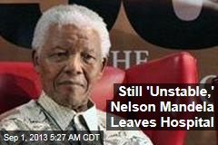 Still 'Unstable,' Nelson Mandela Leaves Hospital
