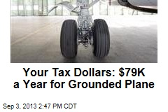 Your Tax Dollars: $79K a Year for Grounded Plane