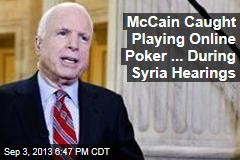 McCain Caught Playing Online Poker ... During Syria Hearings