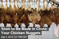 Soon to Be Made in China: Your Chicken Nuggets