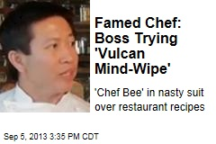 Famed Chef: Boss Trying 'Vulcan Mind-Wipe'