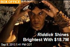 Riddick Shines Brightest with $18.7M
