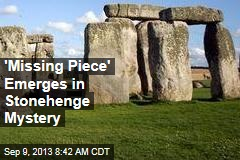 'Missing Piece' Emerges in Stonehenge Mystery