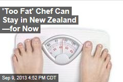 'Too Fat' Chef Can Stay in New Zealand —For Now