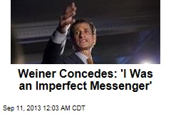 Weiner Concedes: 'I Was an Imperfect Messenger'