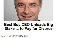 Best Buy CEO Unloads Big Stake ... to Pay for Divorce