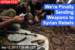 We're Finally Sending Weapons to Syrian Rebels