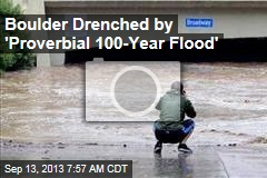 Boulder Drenched by 'Proverbial 100-Year Flood'