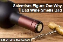 Scientists Figure Out Why Bad Wine Smells Bad