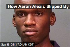 How Aaron Alexis Slipped By