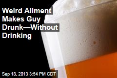 Weird Ailment Makes Guy Drunk—Without Drinking