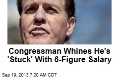 Congressman Whines He's 'Stuck' With 6-Figure Salary