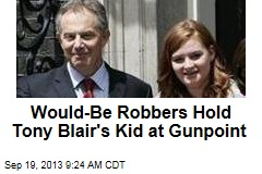 Would-Be Robbers Hold Tony Blair's Kid at Gunpoint