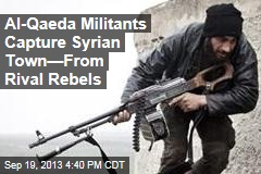Al-Qaeda Militants Capture Syrian Town—From Rival Rebels
