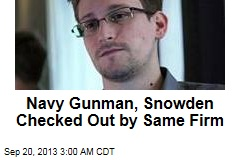 Navy Gunman, Snowden Checked Out by Same Firm