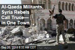 Al-Qaeda Militants, Syria Rebels Call Truce— in One Town