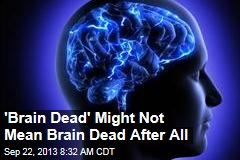 'Brain Dead' Might Not Mean Brain Dead After All