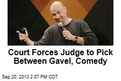 Court Forces Judge to Pick Between Gavel, Comedy