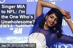 Singer MIA to NFL: I'm the One Who's Unwholesome?