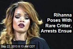 Rihanna Poses With Rare Critter, Arrests Ensue