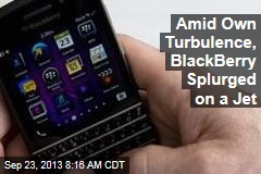 Amid Own Turbulence, BlackBerry Splurged on a Jet