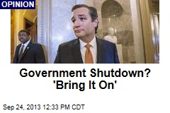 Government Shutdown? 'Bring It On'