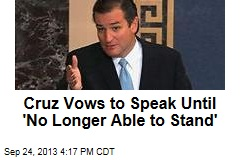 Cruz Vows to Speak Until 'No Longer Able to Stand'