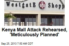 Kenya Mall Attack Rehearsed, 'Meticulously Planned'