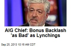 AIG Chief: Bonus Backlash 'as Bad' as Lynchings