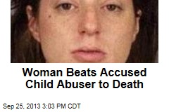Woman Beats Accused Child Abuser to Death