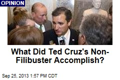 What Did Ted Cruz's Non-Filibuster Accomplish?