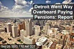 Detroit Went Way Overboard Paying Pensions: Report