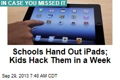 Schools Hand Out iPads; Kids Hack Them in a Week