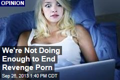 We're Not Doing Enough to End Revenge Porn