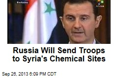 Russia Will Send Troops to Syria's Chemical Sites