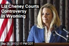 Liz Cheney Courts Controversy in Wyoming