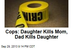 Cops: Daughter Kills Mom, Dad Kills Daughter