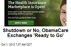 Shutdown or No, ObamaCare Exchanges 'Ready to Go'