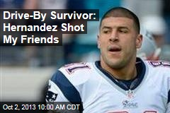 Drive-By Survivor: Hernandez Shot My Friends