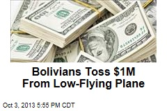 Bolivians Toss $1M From Low-Flying Plane