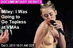 Miley: I Was Going to Go Topless at VMAs