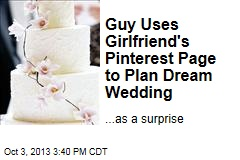 Guy Uses Girlfriend's Pinterest Page to Plan Dream Wedding