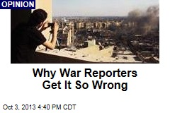 Why War Reporters Get It So Wrong