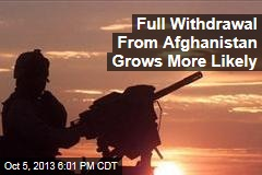 Full Withdrawal From Afghanistan Grows More Likely