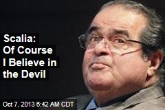 Scalia: Of Course I Believe in the Devil