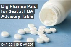 Big Pharma Paid for Seat at FDA Advisory Table